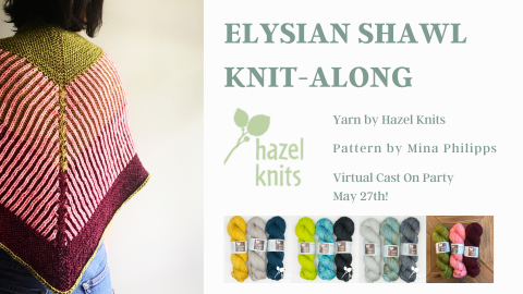 "On the left, an image of a person wearing a knitted shawl. It has a green diamond shape at the top, a magenta border, and the rest is magenta and white stripes. On the right, there is green text that says ""Elysian Shawl Kit-Along. Yarn by Hazel Knits. Pattern by Mina Phillips. Virtual Cast On Party May 27th!"" Below this, there are four (4) images of 3 skeins of DK yarn; the possible contrasting color combinations."